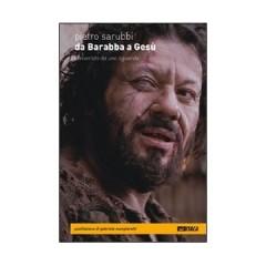 """Pietro Sarubbi, """"Da Barabba a Gesù"""""""