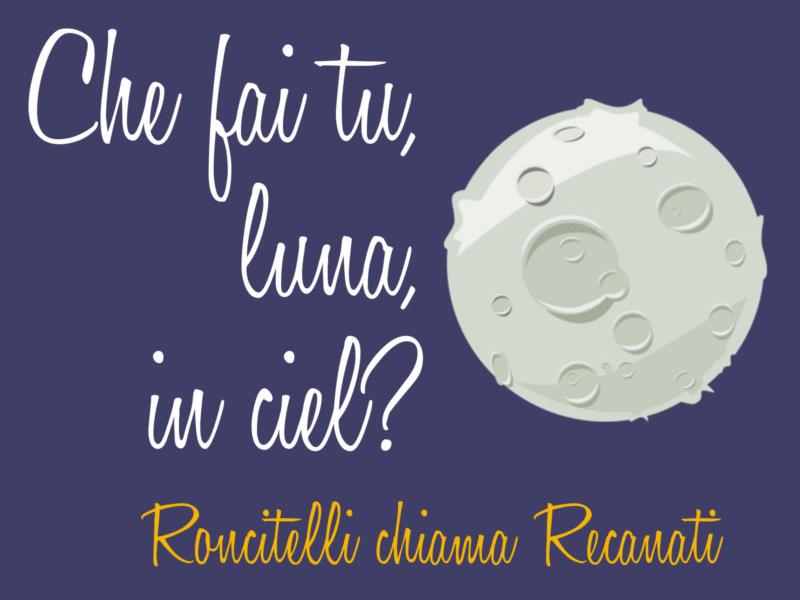 """Locandina dell'evento """"Che fai tu, luna, in ciel? - Roncitelli chiama Recanati"""" su Leopardi"""