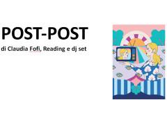 Post-Post di Claudia Fofi, Reading e dj set