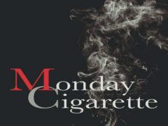 Monday Cigarette